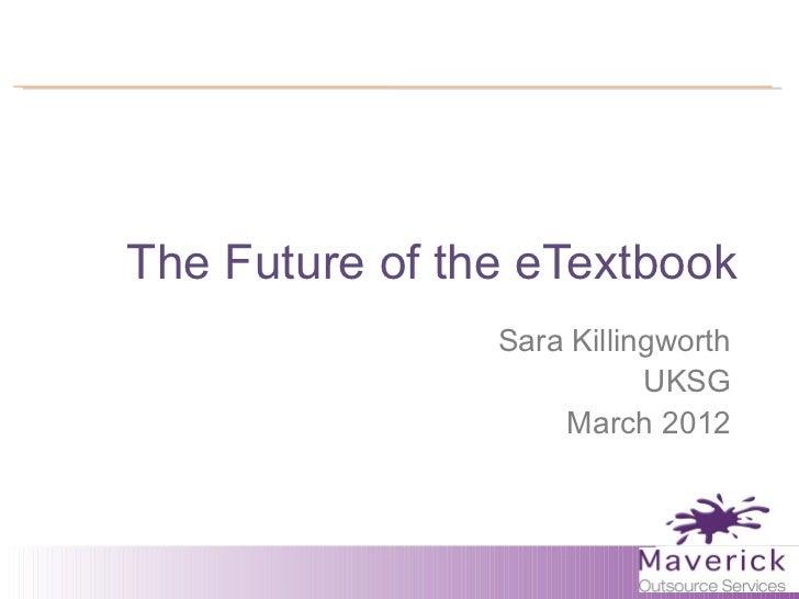 The Future of the eTextbook                Sara Killingworth                           UKSG                    March 2012