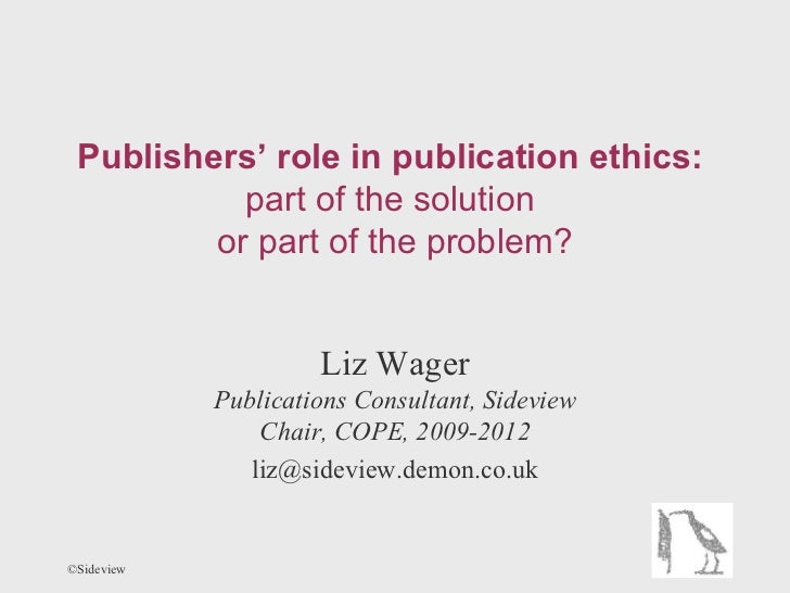 Publishers' role in publication ethics:           part of the solution         or part of the problem?                    ...