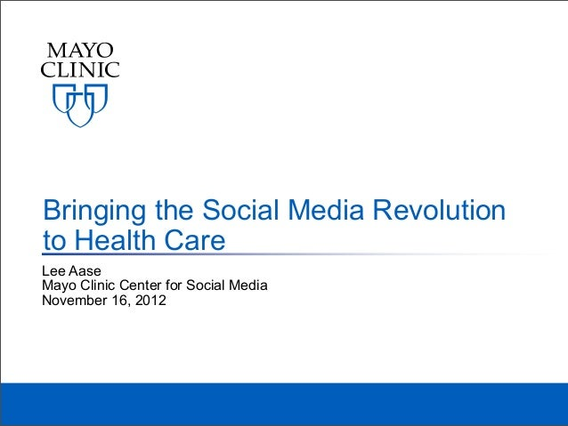Bringing the Social Media Revolutionto Health CareLee AaseMayo Clinic Center for Social MediaNovember 16, 2012