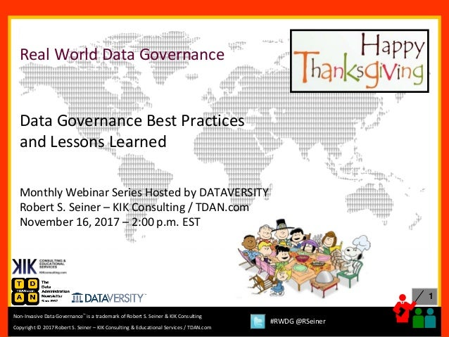 1 Copyright © 2017 Robert S. Seiner – KIK Consulting & Educational Services / TDAN.com Non-Invasive Data Governance™ is a ...