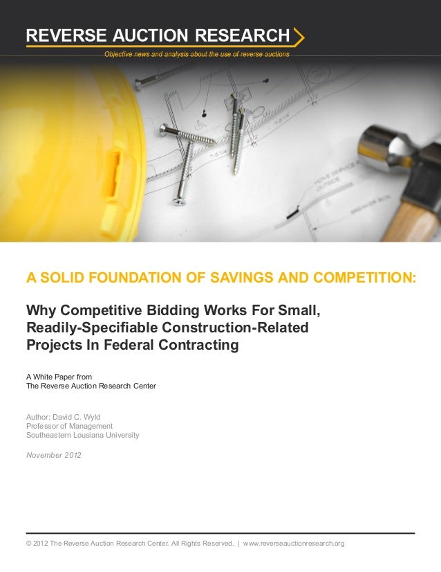 A SOLID FOUNDATION OF SAVINGS AND COMPETITION: Why Competitive Bidding Works For Small, Readily-Specifiable Construction-R...