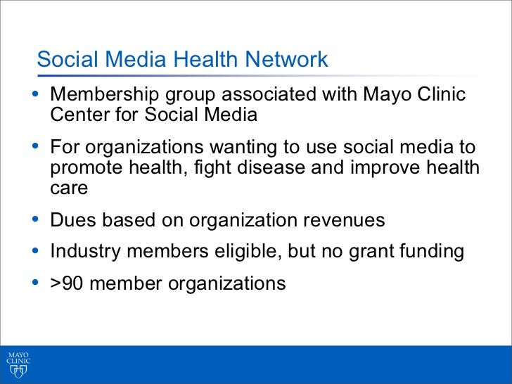 Social Media Health Network• Membership group associated with Mayo Clinic  Center for Social Media• For organizations want...