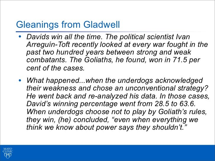 Gleanings from Gladwell• Davids win all the time. The political scientist Ivan  Arreguín-Toft recently looked at every war...