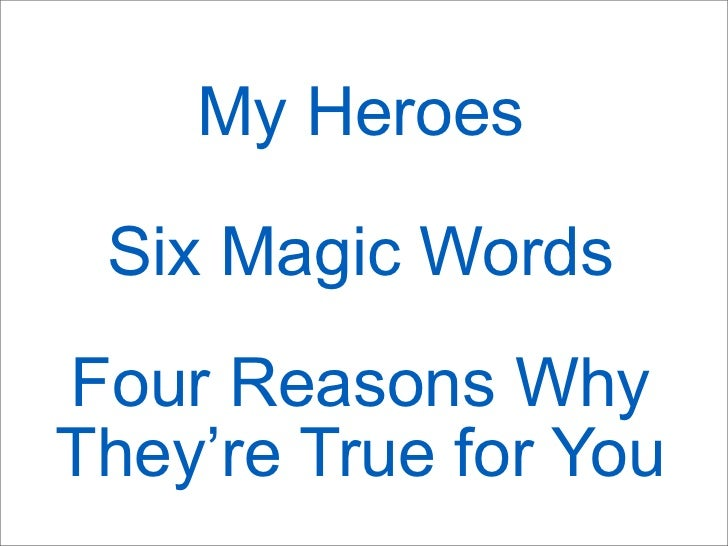My Heroes Six Magic WordsFour Reasons WhyThey're True for You