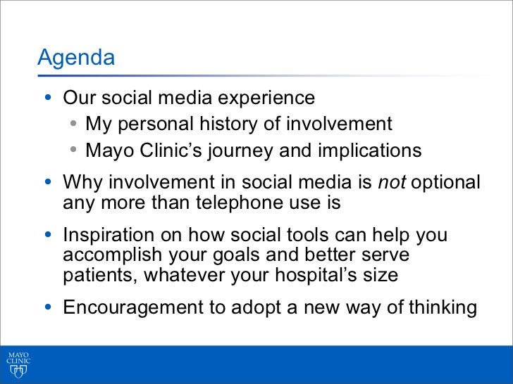 Agenda• Our social media experience  • My personal history of involvement  • Mayo Clinic's journey and implications• Why i...