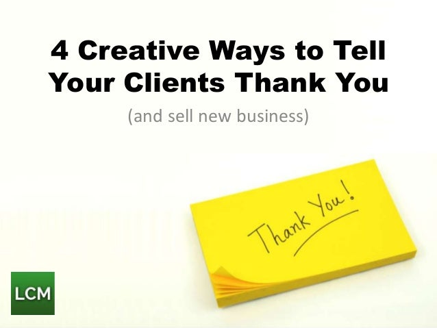 4 creative ways to tell your clients thank you