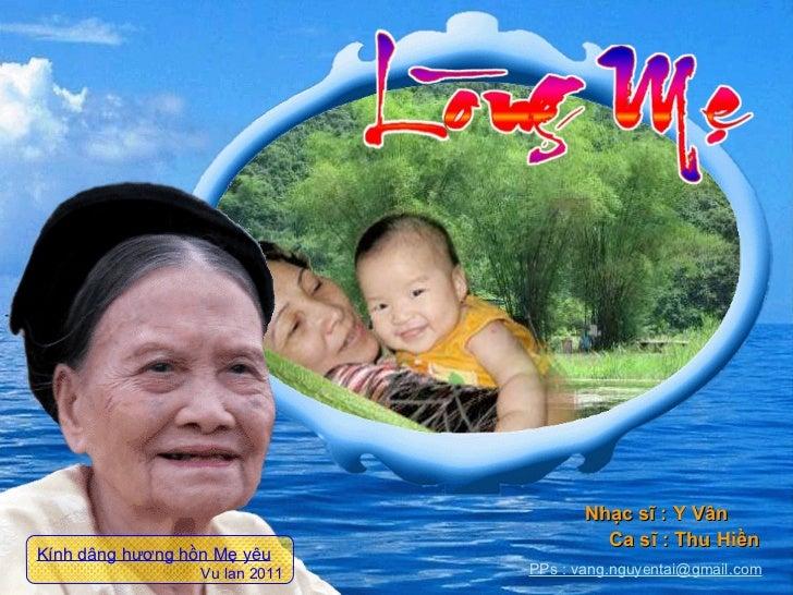 Nhạc sĩ : Y Vân Ca sĩ : Thu Hiền PPs : vang.nguyentai@gmail.com Kính dâng hương hồn Mẹ yêu Vu lan 2011