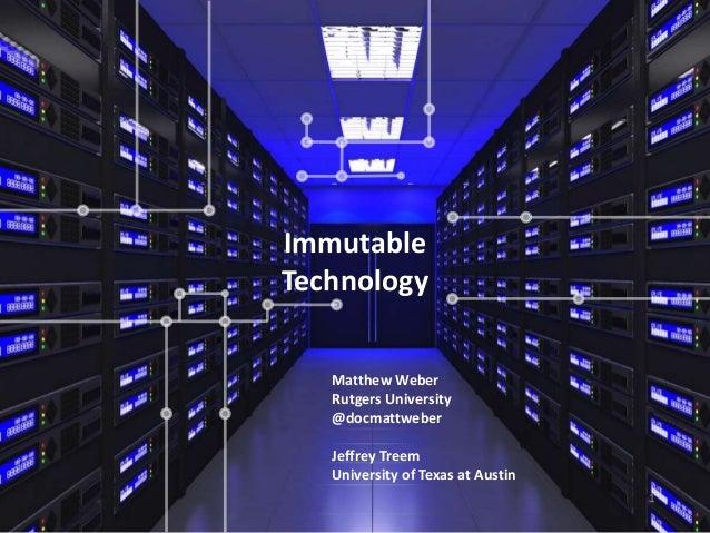1 Immutable Technology Matthew Weber Rutgers University @docmattweber Jeffrey Treem University of Texas at Austin