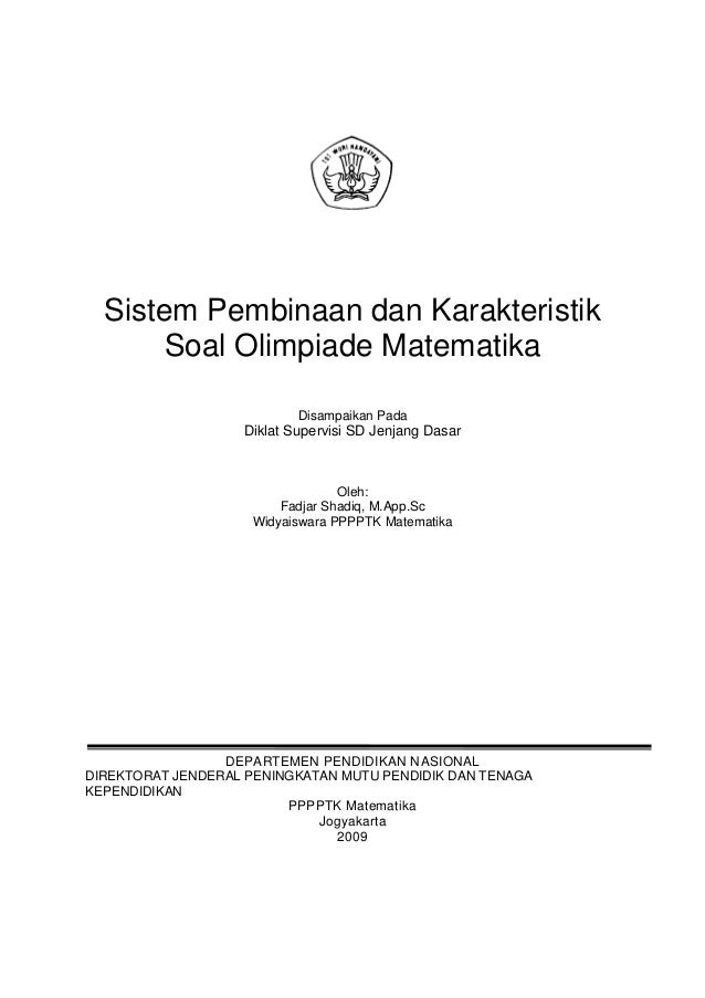 Sistem Pembinaan dan Karakteristik Soal Olimpiade Matematika Disampaikan Pada Diklat Supervisi SD Jenjang Dasar Oleh: Fadj...