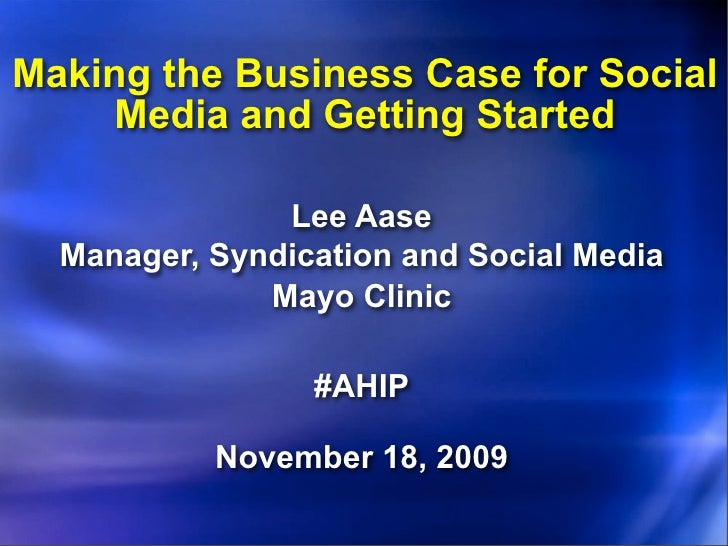 Making the Business Case for Social      Media and Getting Started                 Lee Aase   Manager, Syndication and Soc...