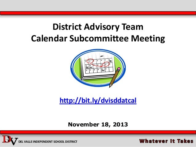District Advisory Team Calendar Subcommittee Meeting  http://bit.ly/dvisddatcal November 18, 2013 DEL VALLE INDEPENDENT SC...