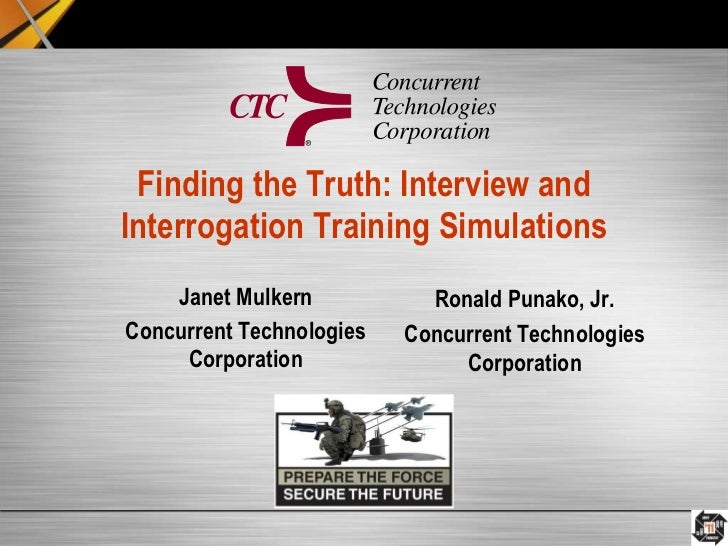 Finding the Truth: Interview and Interrogation Training Simulations Janet Mulkern Concurrent Technologies Corporation Rona...