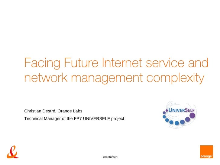 unrestricted Christian Destré, Orange Labs Technical Manager of the FP7 UNIVERSELF project Facing Future Internet service ...