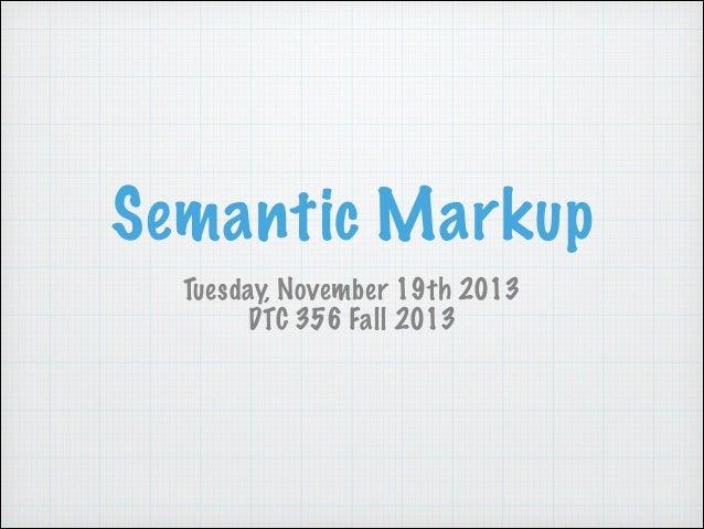 Semantic Markup Tuesday, November 19th 2013 DTC 356 Fall 2013