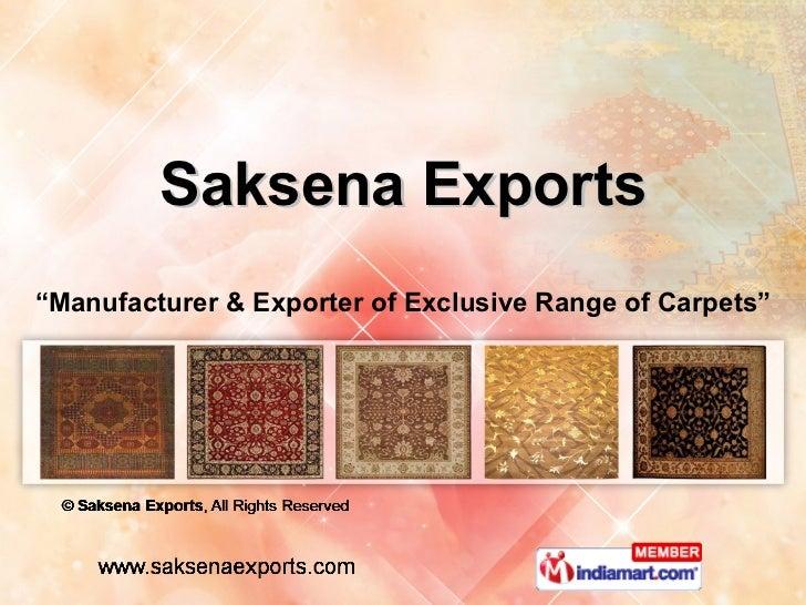 "Saksena Exports "" Manufacturer & Exporter of Exclusive Range of Carpets"""