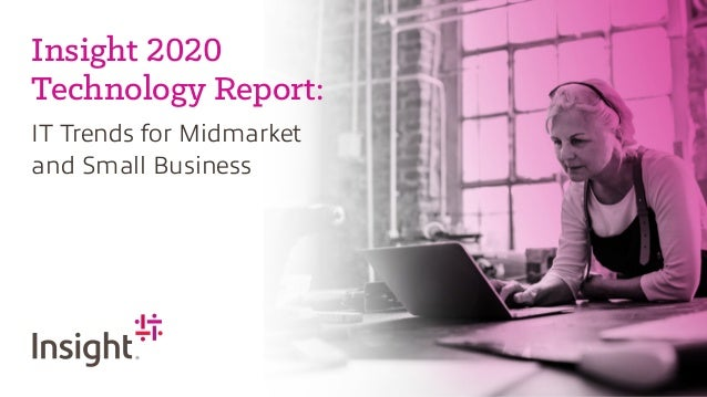 Insight 2020 Technology Report: IT Trends for Midmarket and Small Business