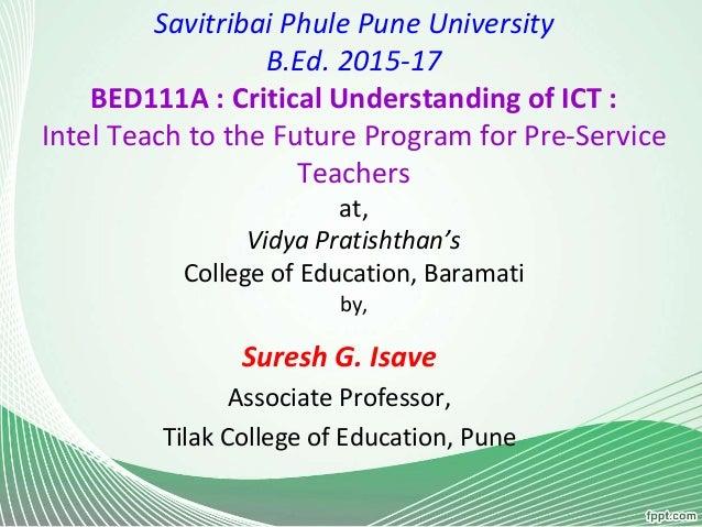 Savitribai Phule Pune University B.Ed. 2015-17 BED111A : Critical Understanding of ICT : Intel Teach to the Future Program...
