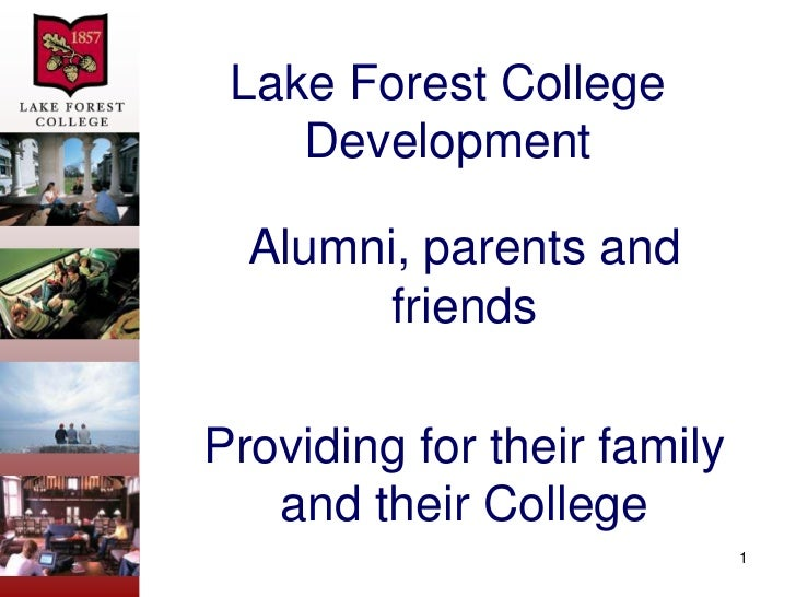 1<br />Lake Forest College Development<br />Alumni, parents and friends <br />Providing for their family and their College...