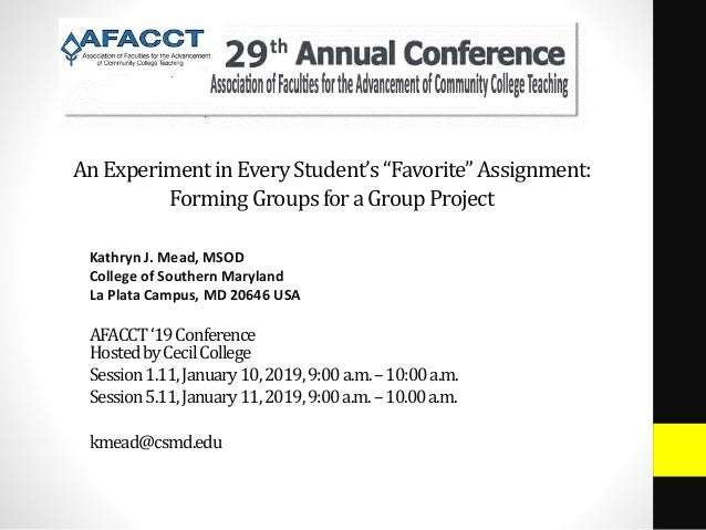 """AnExperimentinEveryStudent's""""Favorite""""Assignment: FormingGroupsforaGroupProject Kathryn J. Mead, MSOD College of Southern ..."""