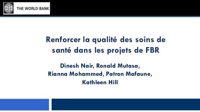 Renforcer la qualité des soins de santé dans les projets de FBR Dinesh Nair, Ronald Mutasa, Rianna Mohammed, Patron Mafaun...
