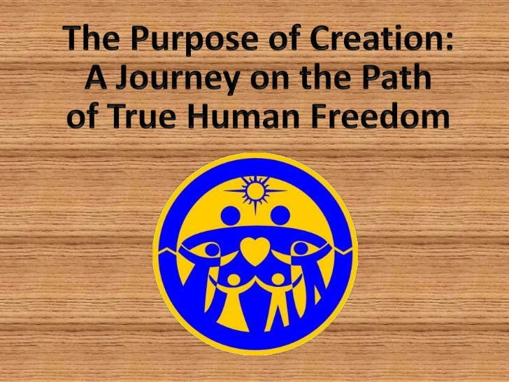 The Purpose of Creation: A Journey on the Path of True Human Freedom<br />