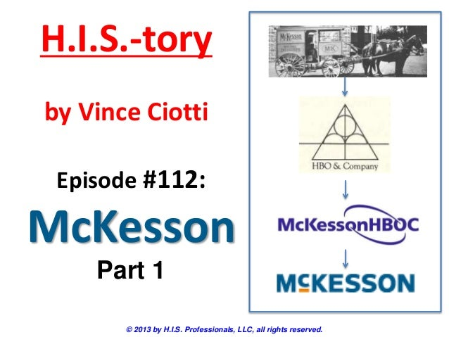 H.I.S.-tory by Vince Ciotti Episode #112:  McKesson Part 1 © 2013 by H.I.S. Professionals, LLC, all rights reserved.