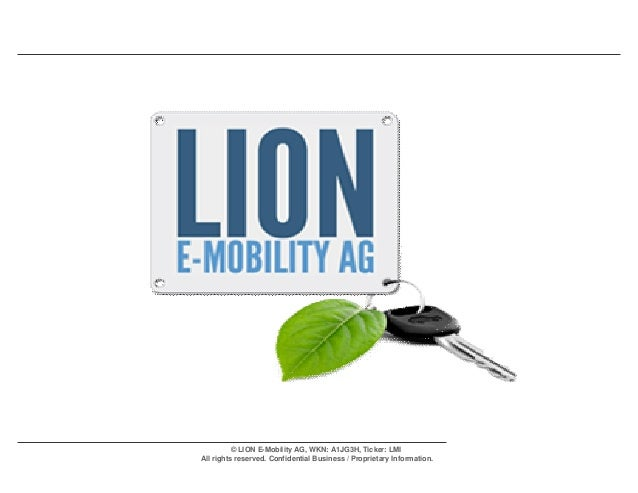 © LION E-Mobility AG, WKN: A1JG3H, Ticker: LMI All rights reserved. Confidential Business / Proprietary Information.