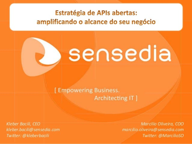 Kleber Bacili, CEO                     Marcilio Oliveira, COOkleber.bacili@sensedia.com   marcilio.oliveira@sensedia.comTw...