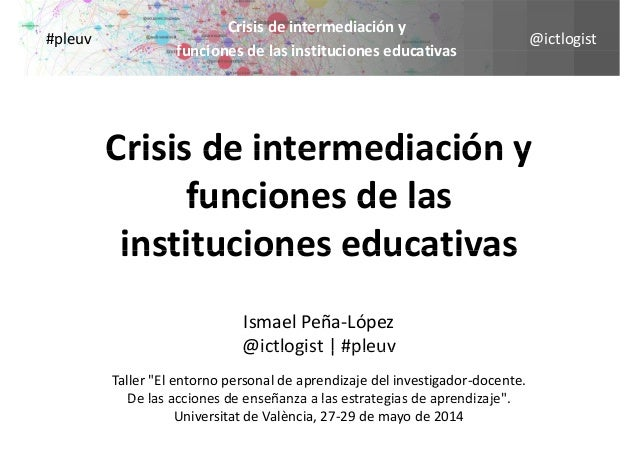 @ictlogist Crisisdeintermediacióny funciones de las instituciones educativas #pleuv funcionesdelasinstitucionesedu...