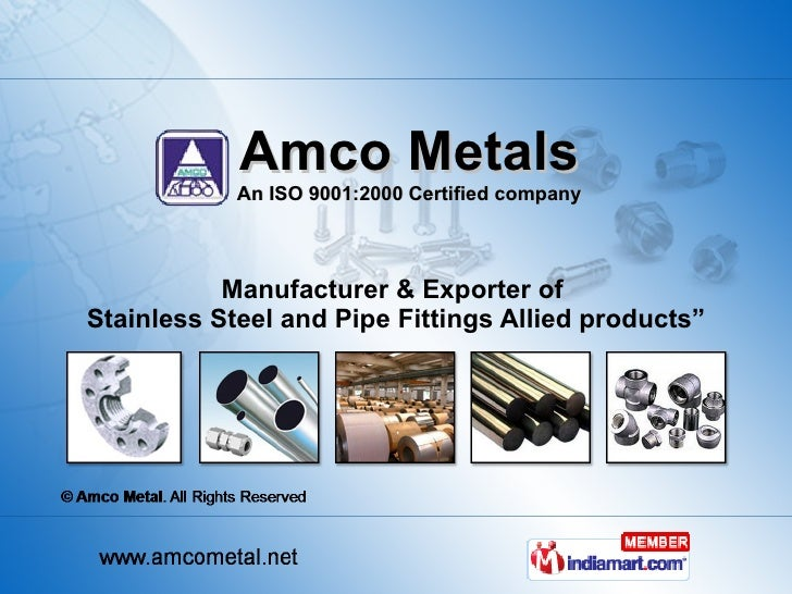 Amco Metals An ISO 9001:2000 Certified company Manufacturer & Exporter of  Stainless Steel and Pipe Fittings Allied produc...