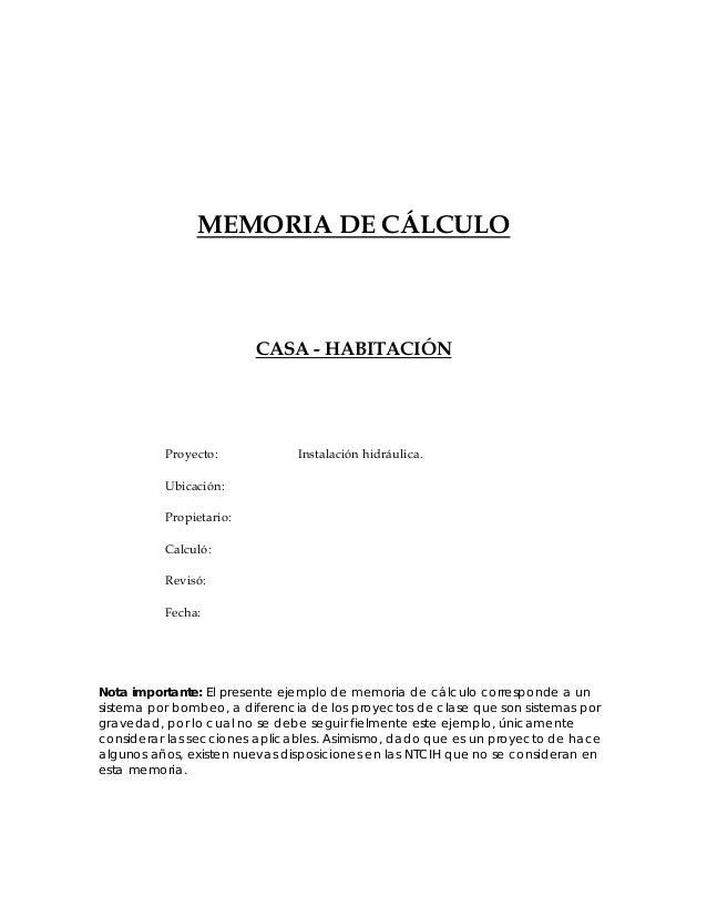 MEMORIA DE CÁLCULO  CASA - HABITACIÓN  Proyecto: Instalación hidráulica.  Ubicación:  Propietario:  Calculó:  Revisó:  Fec...