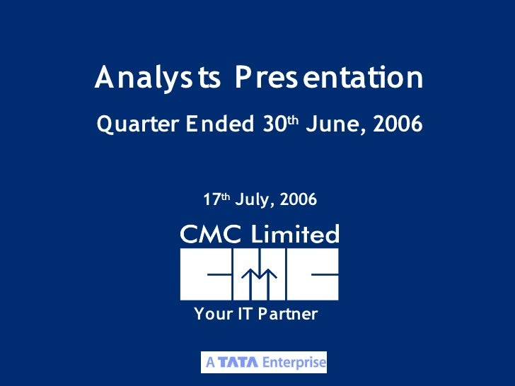 Analys ts Pres entation Quarter E nded 30th June, 2006            17th July, 2006             Your IT Partner             ...
