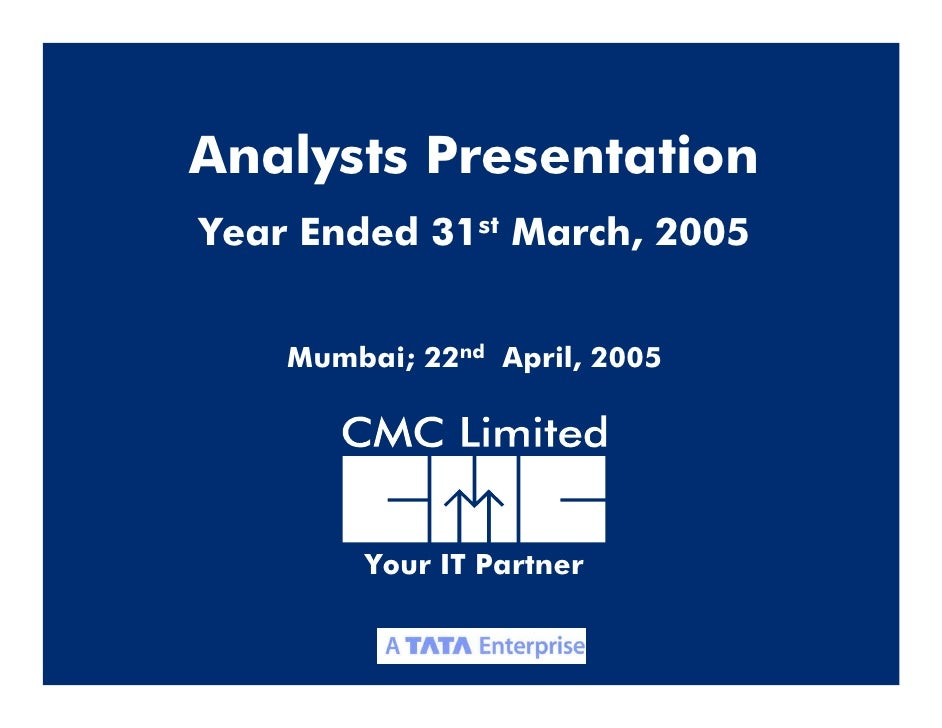 Analysts Presentation Year Ended 31st March, 2005       Mumbai; 22nd April, 2005              Your IT Partner             ...