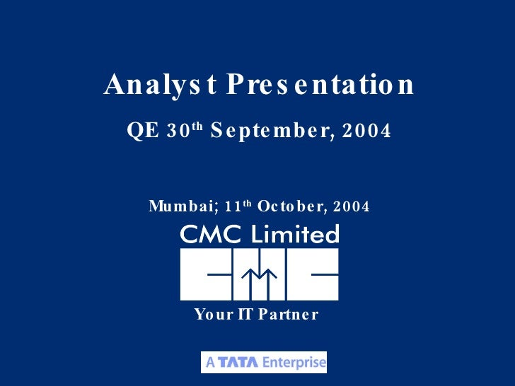 Your IT Partner Analyst Presentation QE 30 th  September, 2004 Mumbai; 11 th  October, 2004