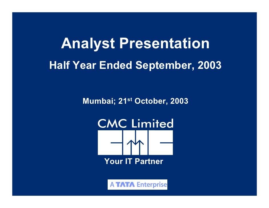Analyst Presentation Half Year Ended September, 2003        Mumbai; 21st October, 2003               Your IT Partner      ...