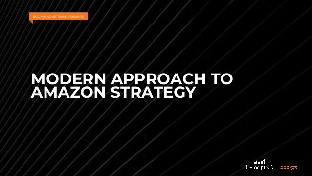 MODERN APPROACH TO AMAZON STRATEGY BOOYAH ADVERTISING PRESENTS
