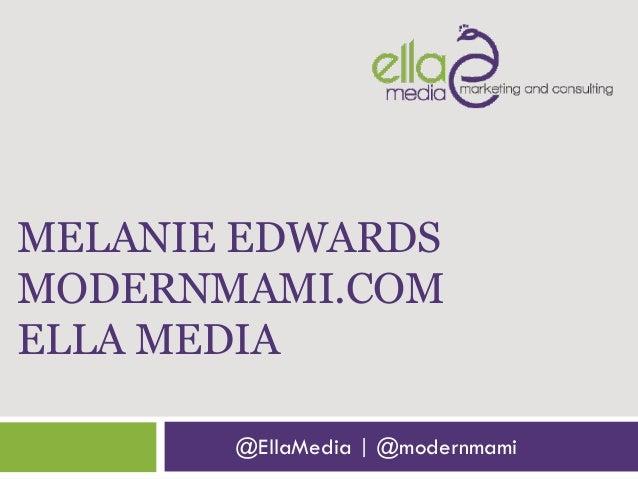 MELANIE EDWARDS MODERNMAMI.COM ELLA MEDIA @EllaMedia | @modernmami