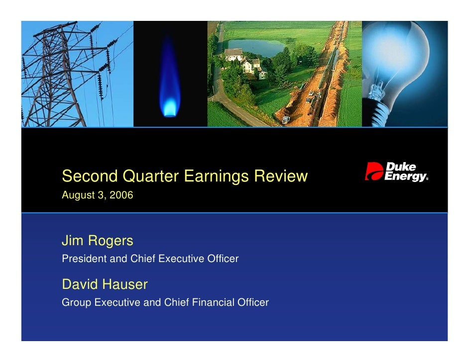 Second Quarter Earnings Review August 3, 2006    Jim Rogers President and Chief Executive Officer  David Hauser Group Exec...
