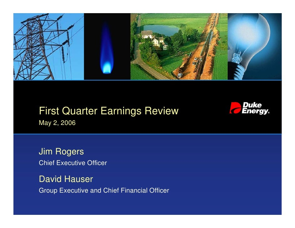 First Quarter Earnings Review May 2, 2006    Jim Rogers Chief Executive Officer  David Hauser Group Executive and Chief Fi...