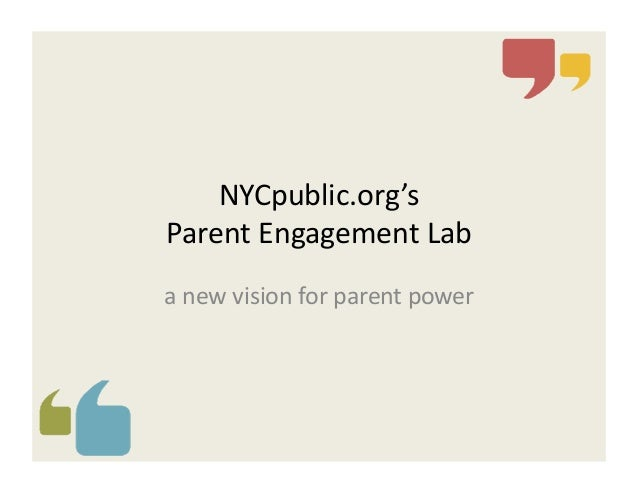 NYCpublic.org's     Parent  Engagement  Lab   a  new  vision  for  parent  power