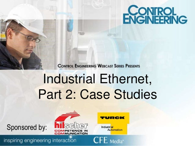 Industrial Ethernet, Part 2: Case Studies Sponsored by: