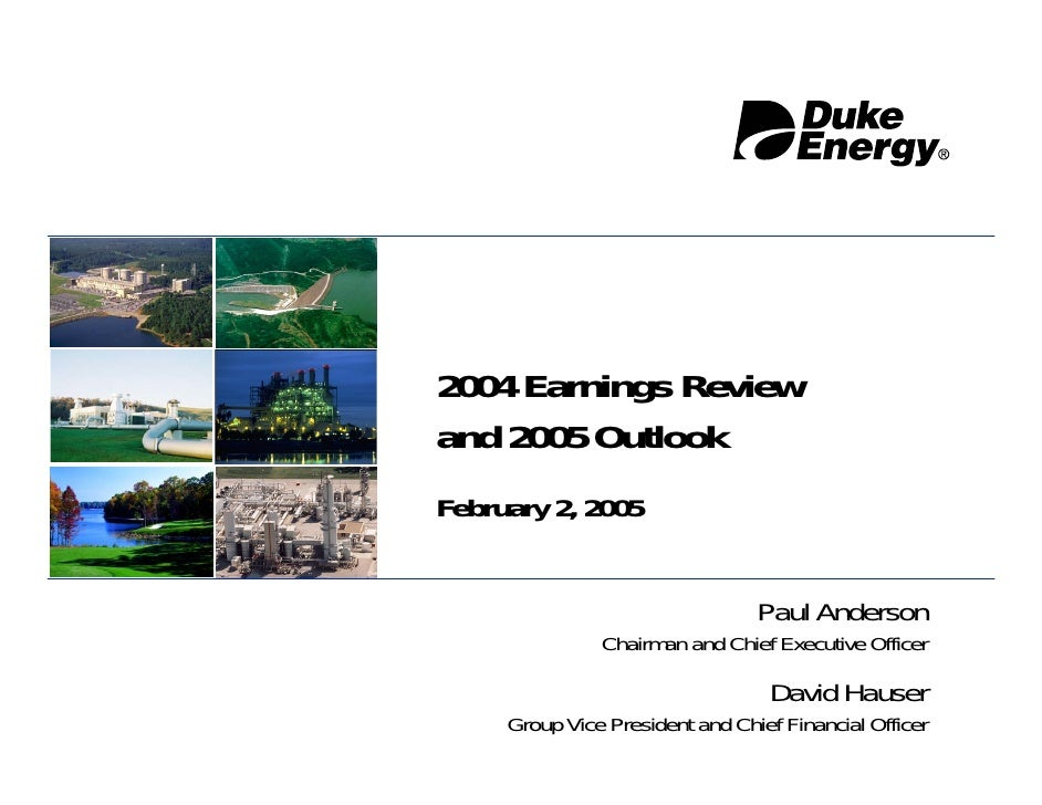 2004 Earnings Review and 2005 Outlook February 2, 2005                                    Paul Anderson                Cha...