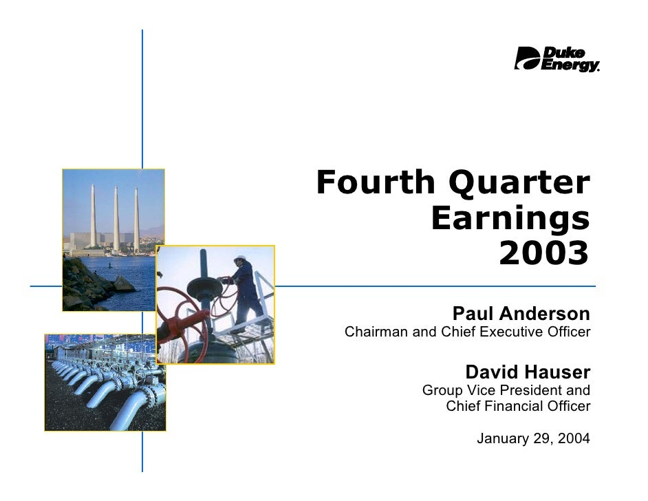 Fourth Quarter       Earnings          2003                 Paul Anderson  Chairman and Chief Executive Officer           ...