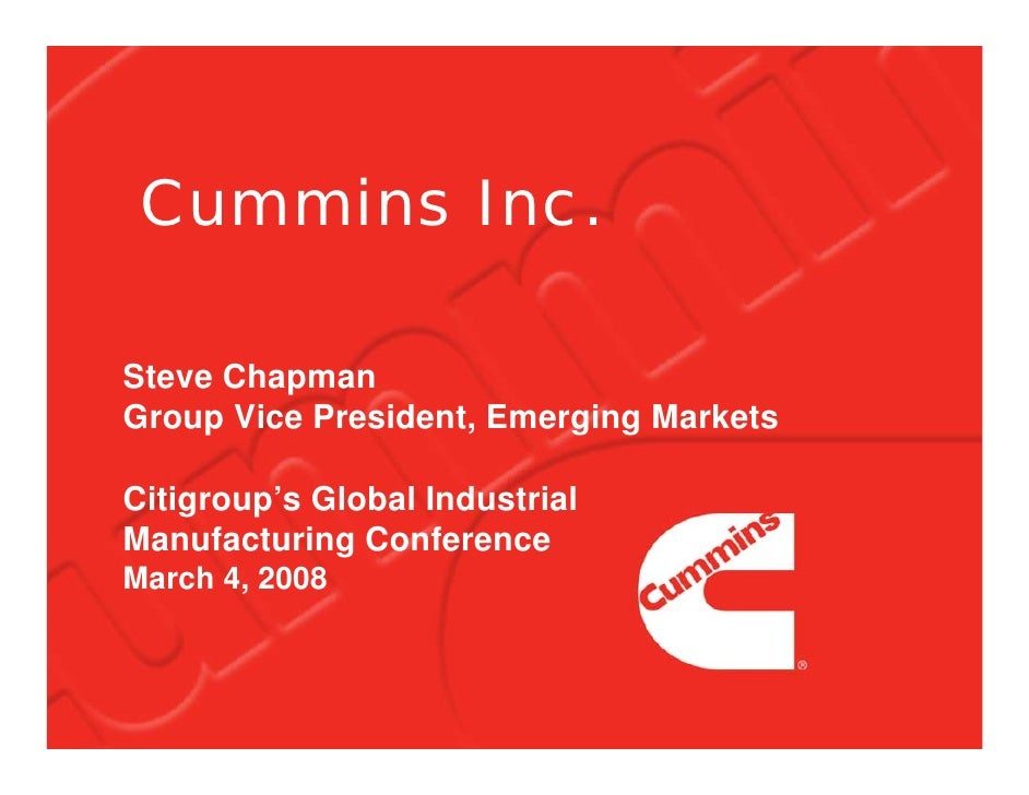 Cummins Inc.  Steve Chapman Group Vice President, Emerging Markets  Citigroup's Global Industrial Manufacturing Conference...