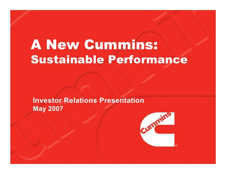 A New Cummins: Sustainable Performance   Investor Relations Presentation May 2007
