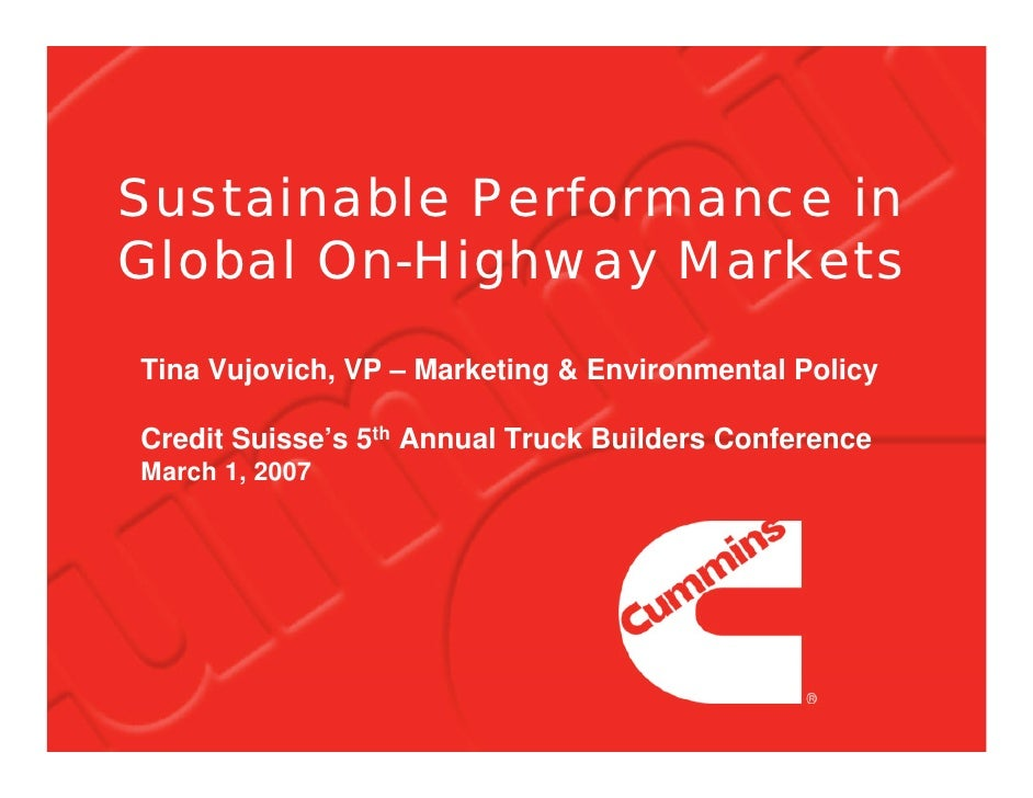 Sustainable Performance in Global On-Highway Markets Tina Vujovich, VP – Marketing & Environmental Policy  Credit Suisse's...