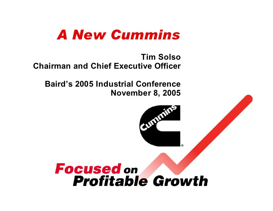A New Cummins                          Tim Solso Chairman and Chief Executive Officer    Baird's 2005 Industrial Conferenc...