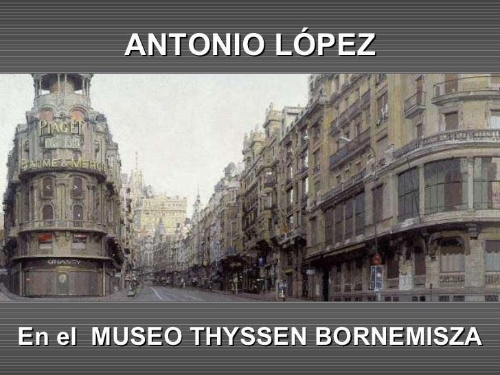 ANTONIO LÓPEZ En el  MUSEO THYSSEN BORNEMISZA