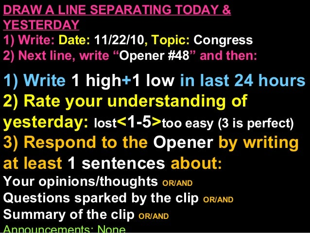 """DRAW A LINE SEPARATING TODAY & YESTERDAY 1) Write: Date: 11/22/10, Topic: Congress 2) Next line, write """"Opener #48"""" and th..."""