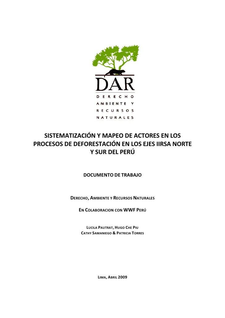 SISTEMATIZACIÓN Y MAPEO DE ACTORES EN LOSPROCESOS DE DEFORESTACIÓN EN LOS EJES IIRSA NORTE                 Y SUR DEL PERÚ ...